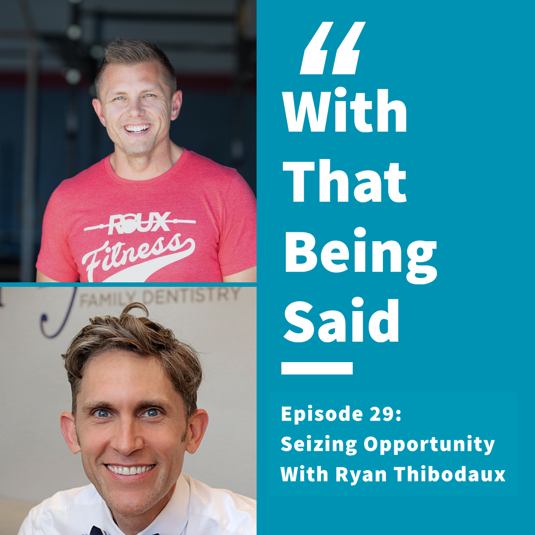 WTBS: Episode 29; Seizing Opportunity with Ryan Thibodaux