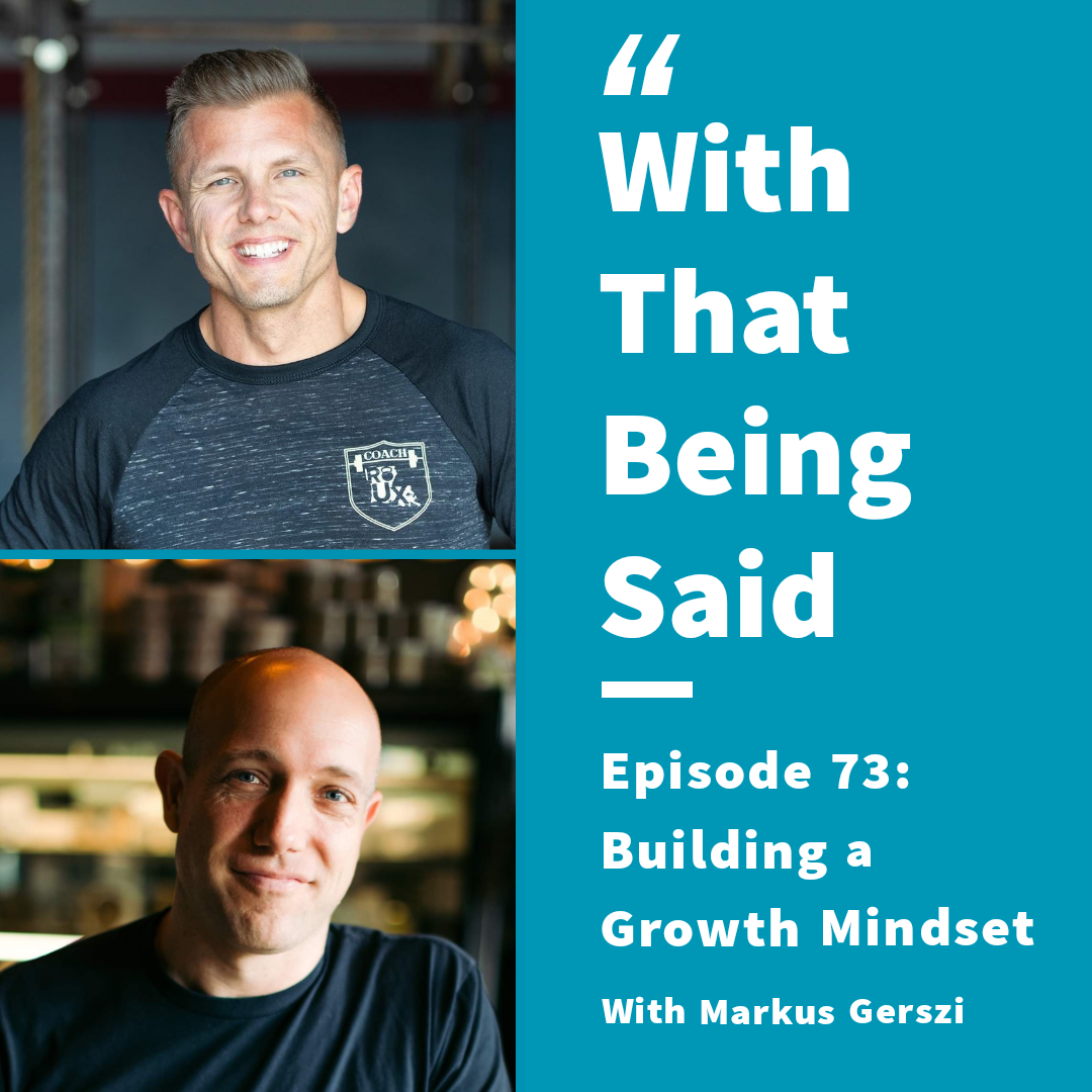 WTBS: Ep. 73 – Building a Growth Mindset with Markus Gerzsi