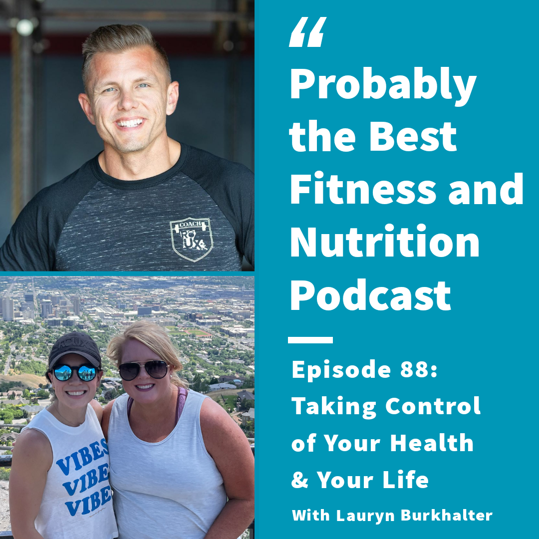 Ep. 88: Taking Control of Your Health & Your Life with Lauryn Burkhalter