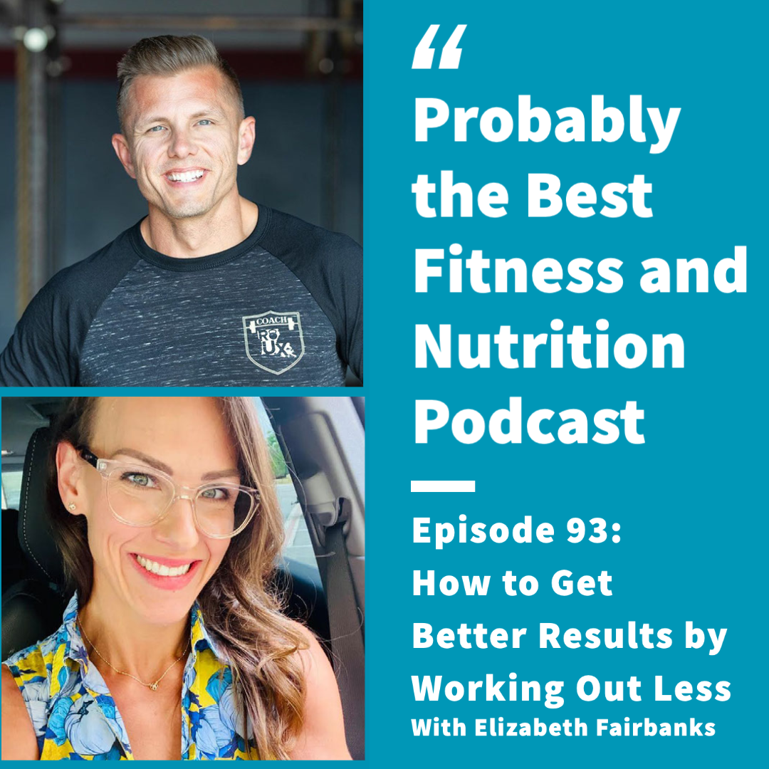 Ep. 93: How to Get Better Results by Working Out Less
