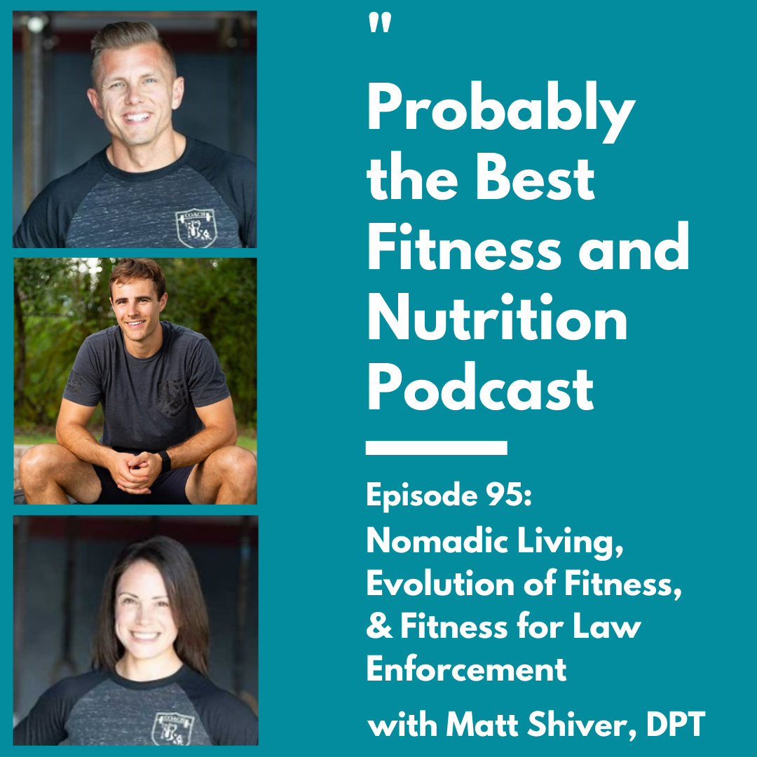 Ep. 95: Nomadic Living, Evolution of Fitness, and Effective Fitness for Law Enforcement with Matthew Shiver, DPT